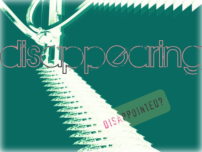 disappearing -  disappointed
